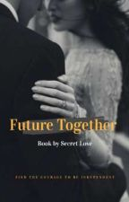 Future Together  by SecretLLoveFroever