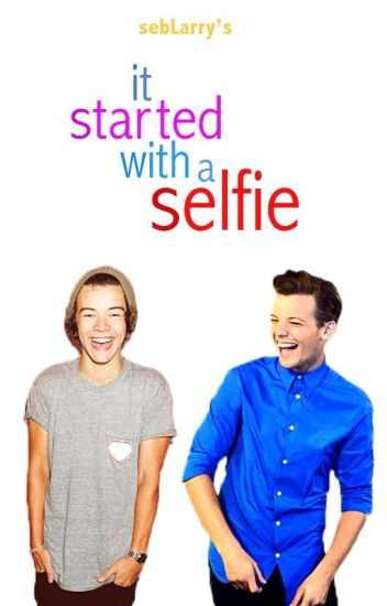 It Started with a Selfie [larry stylinson a.u.]