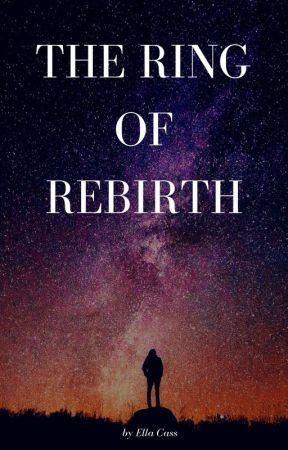 The Ring of Rebirth by Helen060802