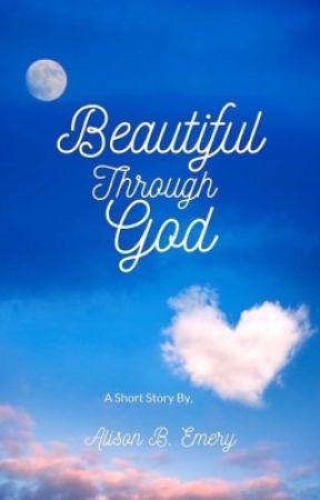 I Am Beautiful Through God by DeviantPixie