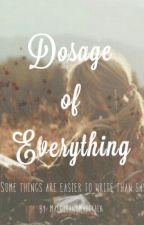 Dosage of Everything by MalditangMahiyain