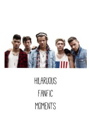 Hilarious fanfic moments by 1DIsBae123