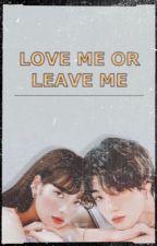 LOVE ME OR LEAVE ME   LISKOOK by farawwwr