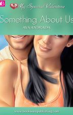 Something About Us (Completed) by RinaDrea