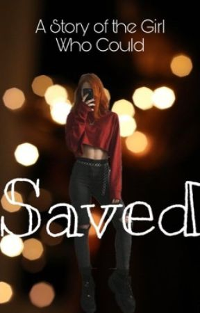 Saved- A Story of the Girl who Could by simply_jenna3000