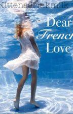 Dear French Love by kittensdrinkmilk