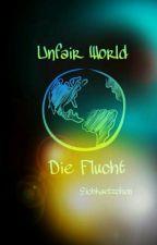 UNFAIR WORLD - DIE FLUCHT by Eichkaetzchen