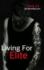 Living For Elite (Book #3) by WoodieLynn