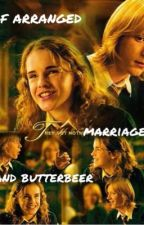 Of Arranged Marriages and Butterbeer by moon_rose_petals