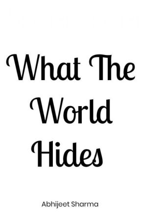 🖤What the World Hides🖤 by abhi_7634