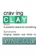 Craving Clay  A Clay Labrant / Dem White Boyz fanfic *MAJOR EDITING* by ayyeee_clay