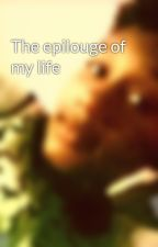 The epilouge of my life by hollieMnoga