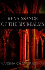 Book 1- Renaissance Of The Six Realms by VarshaChandrasekar