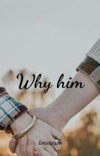 Why Him by Emixlia570