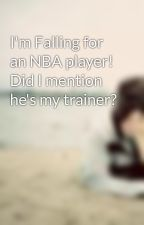 I'm Falling for an NBA player! Did I mention he's my trainer? by dannetomcat