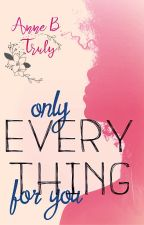 Only Everything for You by ReadingInHere