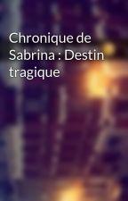 Chronique de Sabrina : Destin tragique by Chroniques_world