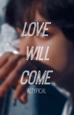 Love Will Come | Taennie by altypical