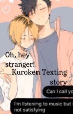 Oh, Hey stranger! Kuroken Texting Story by nonbinary_x