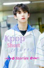 Kpop Short [fluffy] Stories ^ ^ by Adrastheian