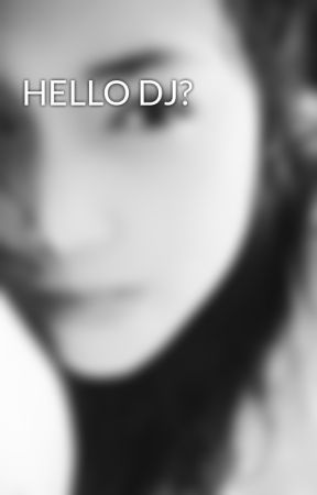 HELLO DJ? by littledaydreamer