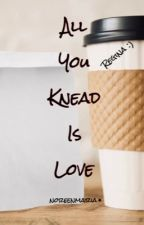 All You Knead Is Love by noreenmaria