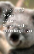 Dạ tôn dị thế (NP,nữ cường)- Convert: Rich, nguồn:tangthuvien by pegau0311