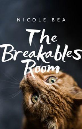 The Breakables Room | ✓ by seasidebreezes