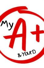 My A+ and Your D by sexaddictinstyle69