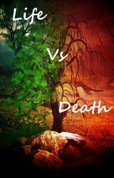 life versus death Go out live your life, experience things, and the day you will die, know difference between life death jun 14, 2016 3 minutes ron hutchcraft ministries.