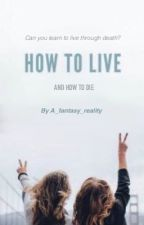 How to Live by A_fantasy_reality