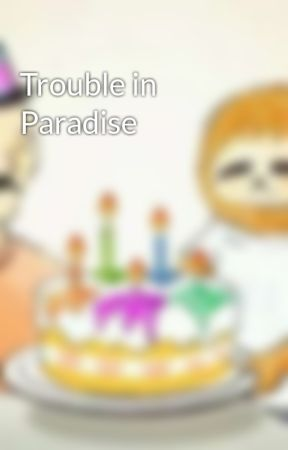 Trouble in Paradise by JustAnotherNewbie