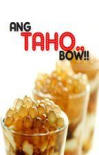 ANG TAHO..BOW!!  [ANG SAGING..BOW!! FAN FIC] by mercy_jhigz