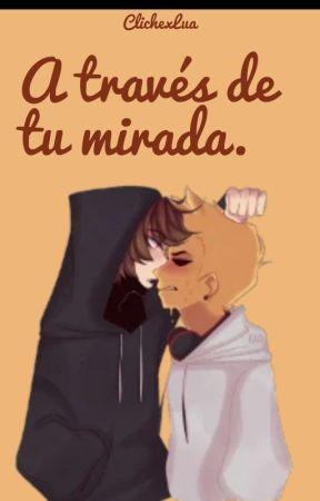 A Través de tu mirada.  |Luzuplay| by ClichexLua