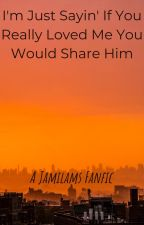I'm Just Sayin' If You Really Loved Me You Would Share Him -A Jamilton Fanfic by fangirl_issues102