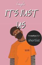 It's Just Us [🗸] by WinterHayleBlackburn