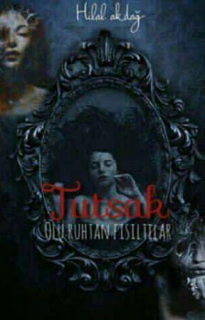 """TUTSAK""""ÖLÜ RUHTAN FISILTILAR"""" by OpDuDaKtAnSaFiNaZ"""