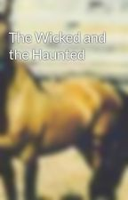 The Wicked and the Haunted by MakaylaG16
