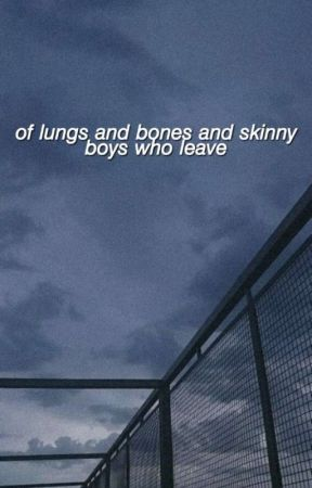 of lungs and bones and skinny boys who leave by shivivivi