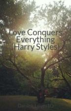 Love Conquers Everything (Harry Styles) *On Hold* by Danieli_Loves1D