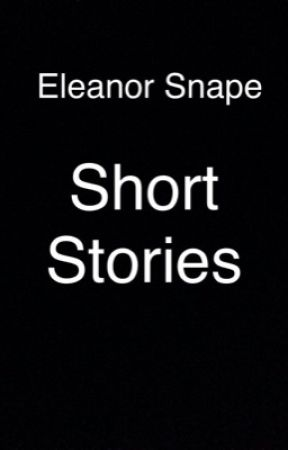 Eleanor Snape: Short Stories by elvissparrow
