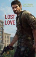 Lost Love {TLOU} [Joel X Reader]  by TwistTheKaleidoscope