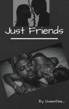 Just Friends by QveenDee__