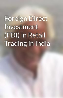 Foreign Direct Investment (FDI) in Retail Trading in India