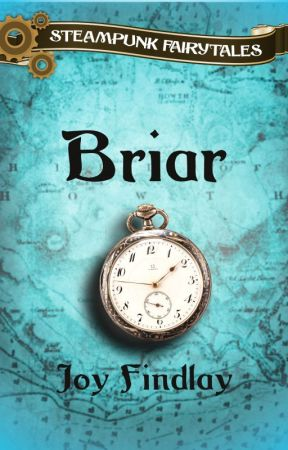 Briar - A Steampunk Fairytale by JoyFindlay