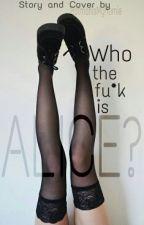 Who the fu*k is ALICE ? by BatmanIsMyHomie