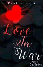 Love in War.  by Pretty_July