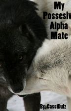 My Possessive Alpha Mate (on hold) by cassidulz
