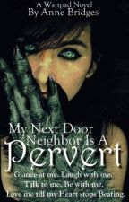(Book 1) (My Next Door Neighbor) Is A Pervert by AnDrEaMs4