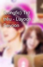 (Longfic) Trớ trêu - Luyoon , Seyoon by trucvySONE